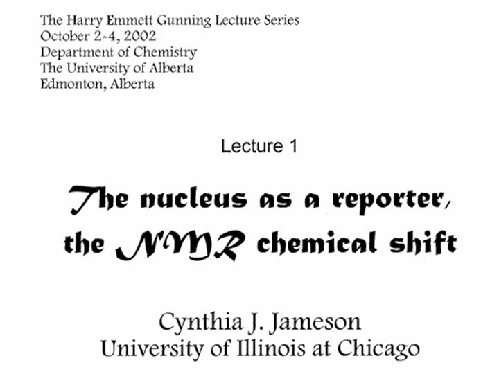 The nucleus as a reporter, the chemical shift